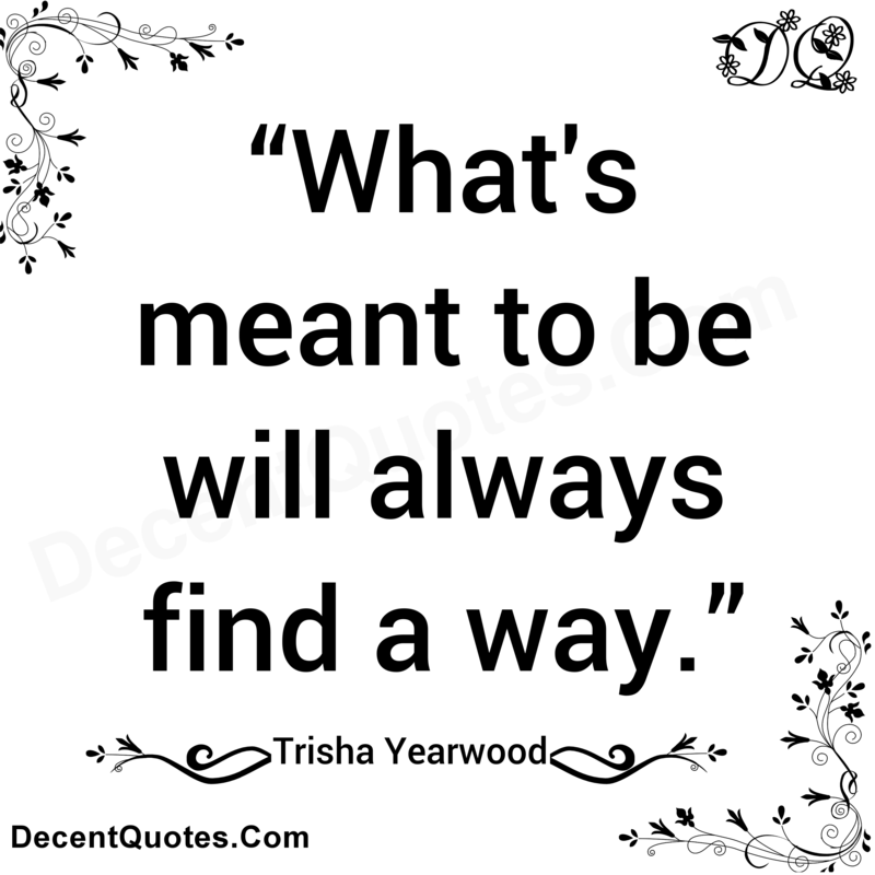 Love Finds You Quote: Whats Meant To Be Will Always Find A Way Quotes. QuotesGram