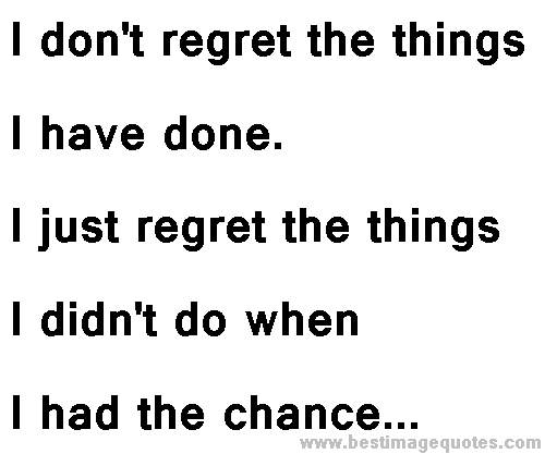 Love Regret Quotes Images: Dont Regret Anything Quotes. QuotesGram