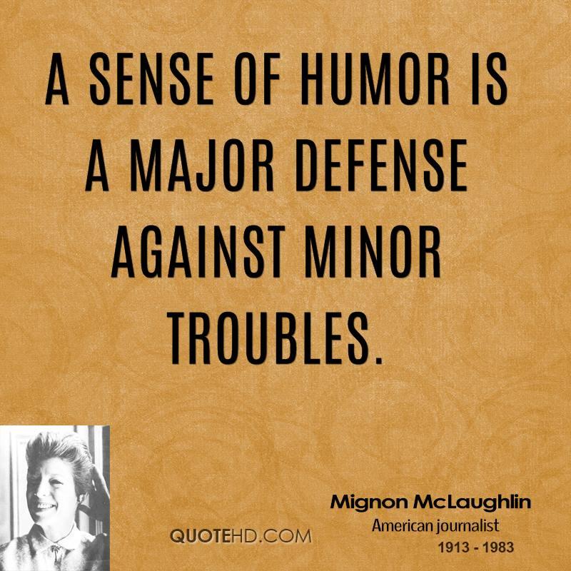 sense humor quotes mignon mclaughlin defense major against quotesgram minor quote quotehd troubles