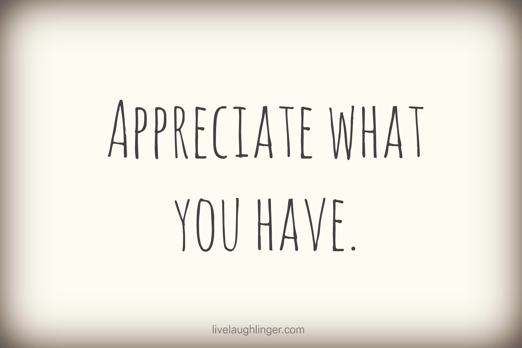 Appreciate What You Have Quotes About No...