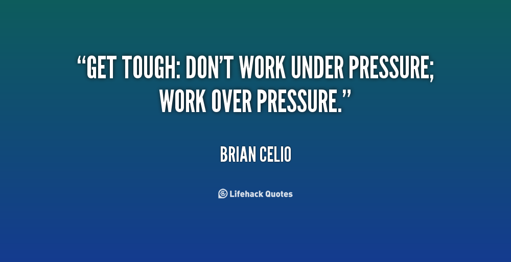 Grace Under Pressure Quote: Quotes About Being Under Pressure. QuotesGram