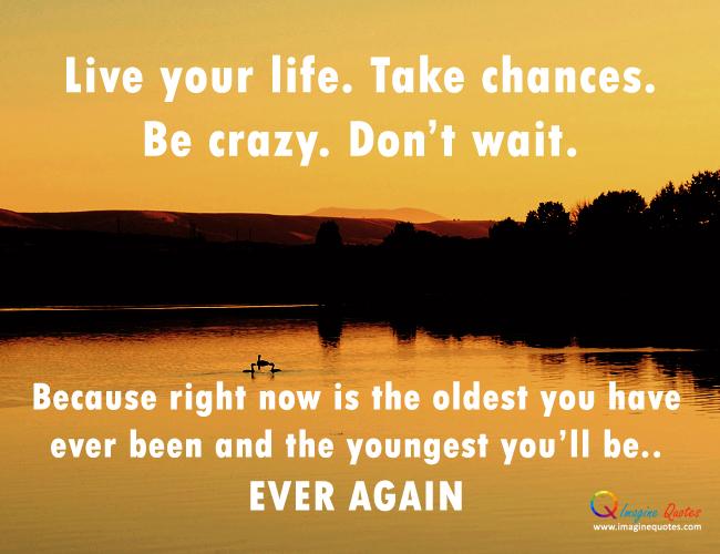Take Chances Live Life Quotes. QuotesGram