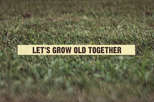 Lets Grow Old Together Quotes. QuotesGram