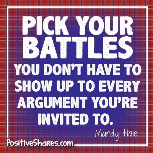 Quotes about Choose your battles wisely (16 quotes)