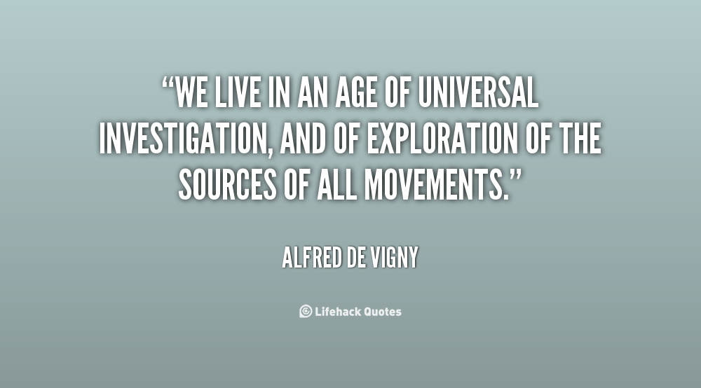 We Live In An Age Of Universal Investigation And Of: Exploration Quotes. QuotesGram