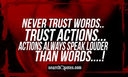Trust Actions Not Words Quotes. QuotesGram