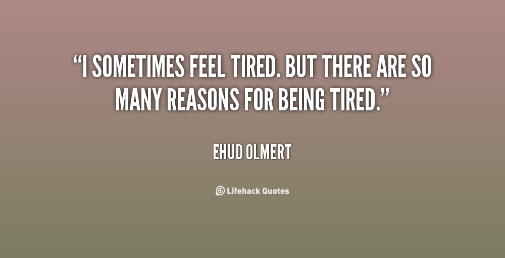 Feeling Tired Quotes. QuotesGram