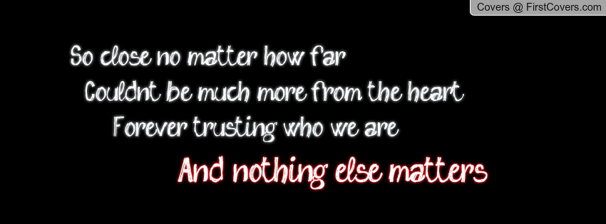 Matters Of The Heart Quotes Quotesgram: Metallica Nothing Else Matters Quotes. QuotesGram