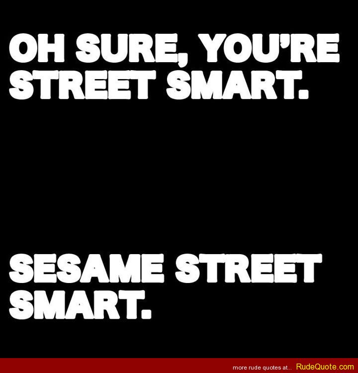 Smart Life Quotes: Street Smart Quotes. QuotesGram