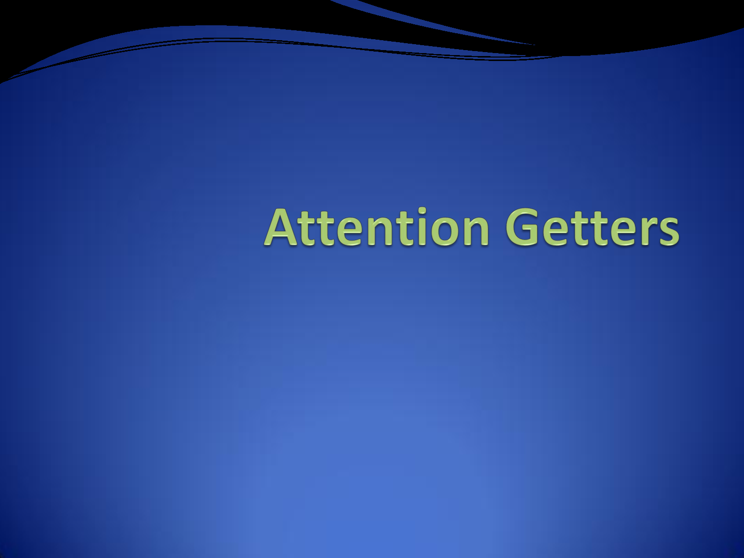 attention getter examples Attention getters are a very important part of the essay, but many young writers overlook this excellent strategy think about the first 5 or 10 minutes of a movie.