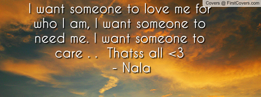 Wanting To Be With Someone Quotes Quotesgram: I Want Someone To Love Me Quotes. QuotesGram