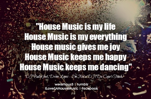 House music quotes quotesgram for My house house music