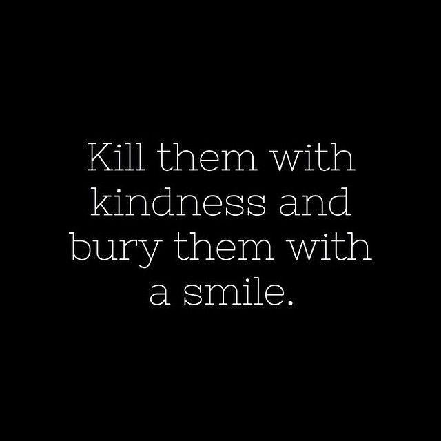 Kill The Buddha Quote: Kill Them With Kindness Quotes. QuotesGram