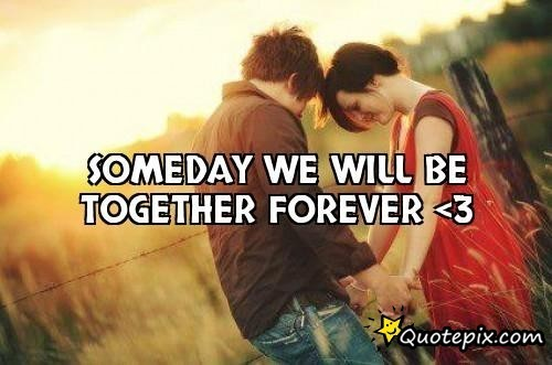 Together Forever We Will Be Quotes. QuotesGram
