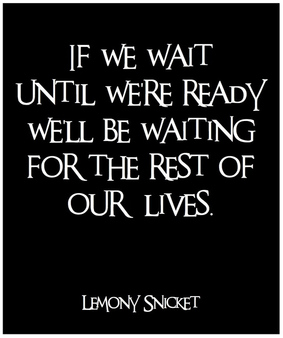 If You Wait Until Your Ready Quotes. QuotesGram