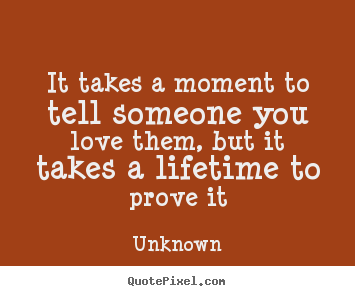 To you quotes love someone prove Top 35