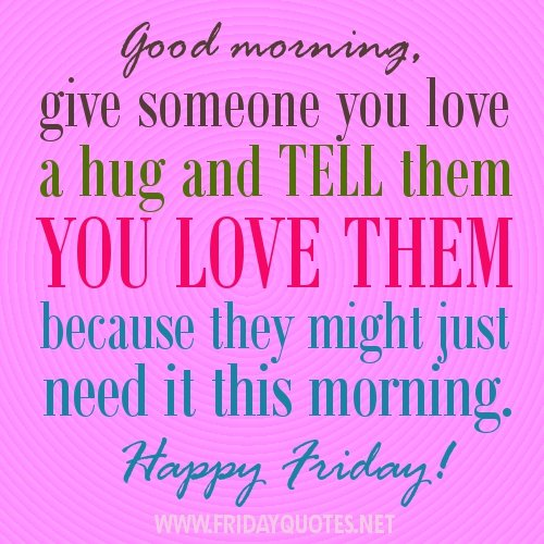 Good Morning My Love Happy Friday : Good morning happy friday quotes quotesgram
