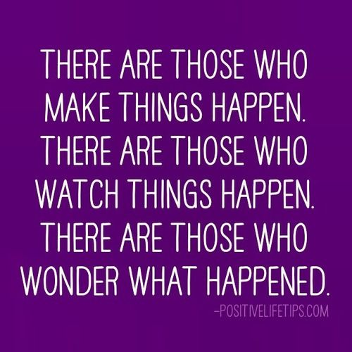 Quotes On Letting Things Happen: Make Things Happen Quotes. QuotesGram