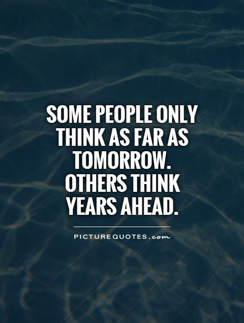 Thinking Ahead Quotes Quotesgram