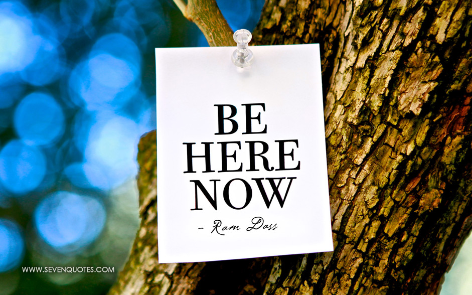 Be Here Now Ram Dass Quotes Quotesgram border=