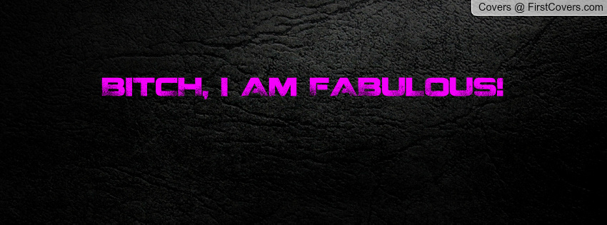 I Am Fabulous Quotes I Am Fabulous Quotes. ...