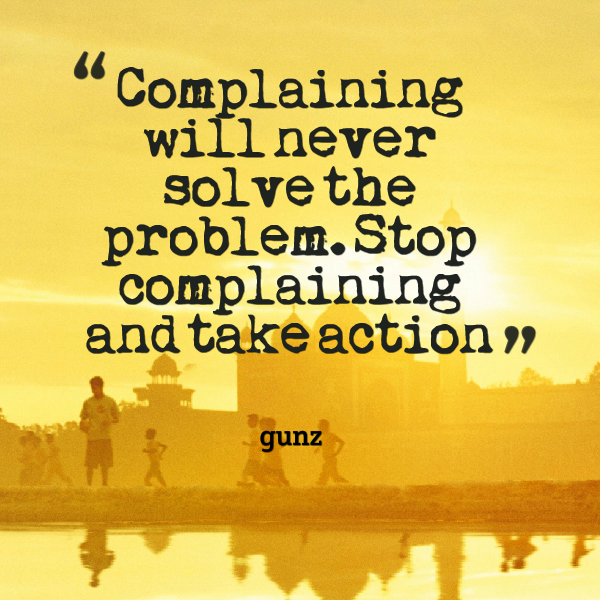 Funny Quotes About People Complaining: Never Complain Quotes. QuotesGram
