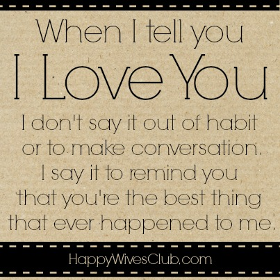 50 Quotes To Say I Love You : 1240683473-When-I-tell-you-I-love-you-I-dont-say-it-out-of-habit-or-to ...
