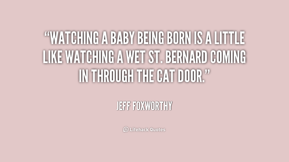 Baby Being Born Quotes. QuotesGram