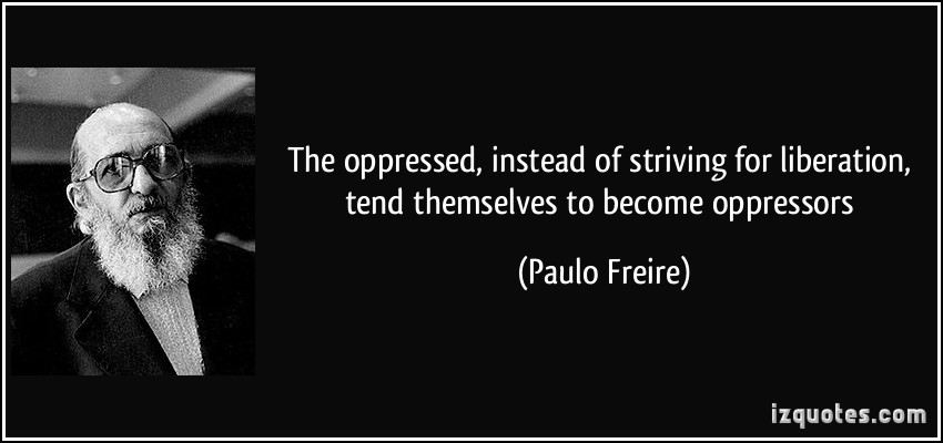 education and liberation of the oppressed 125 quotes from paulo freire: conversations on education and social members of the oppressor class join the oppressed in their struggle for liberation.