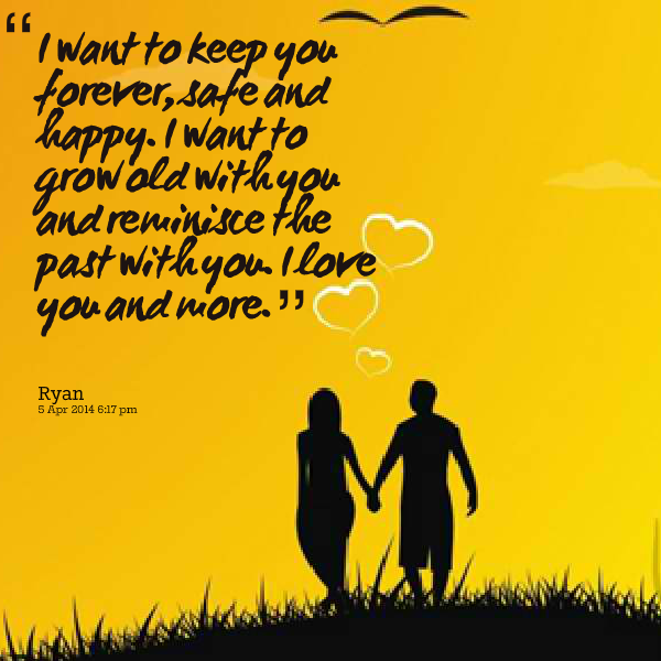 I Want To Live With You Forever Quotes: I Want To Grow Old With You Quotes. QuotesGram