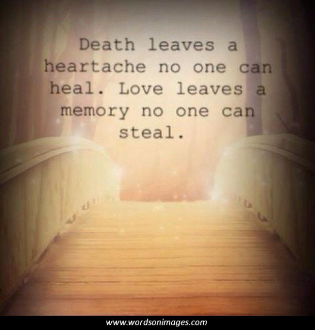 death of the one you love Loved one quotes about the ones we have lost to death, are losing, are missing, or really appreciate.