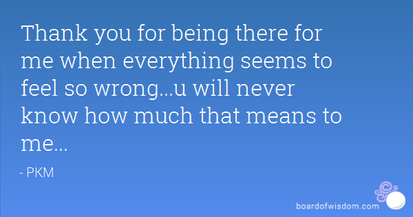 Thank You For Always Being There Quotes. QuotesGram
