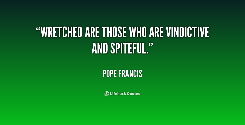 Quotes About Others Being Spiteful Quotesgram: Quotes About Vindictive Spiteful People. QuotesGram