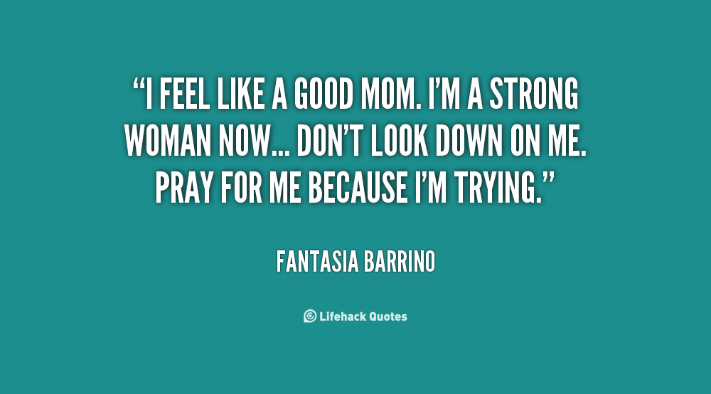 Being a good mother quotes quotesgram for Sayings about being a mom