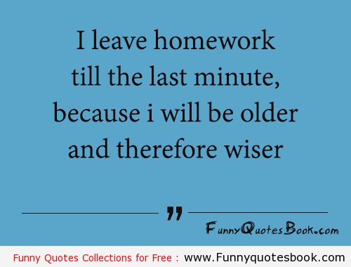 https://cdn.quotesgram.com/img/65/82/1847702869-funny-quote-about-late-homework.png
