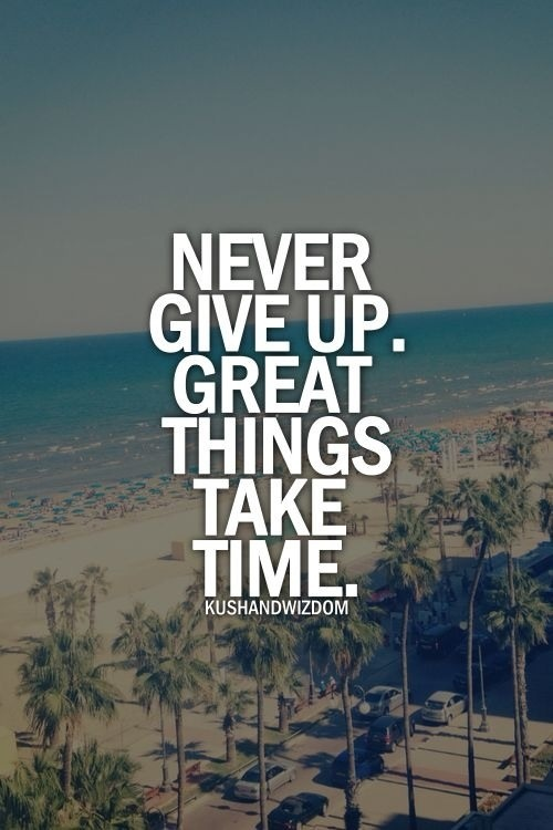 Great Things Take Time Quotes. QuotesGram on Outstanding Things  id=17093