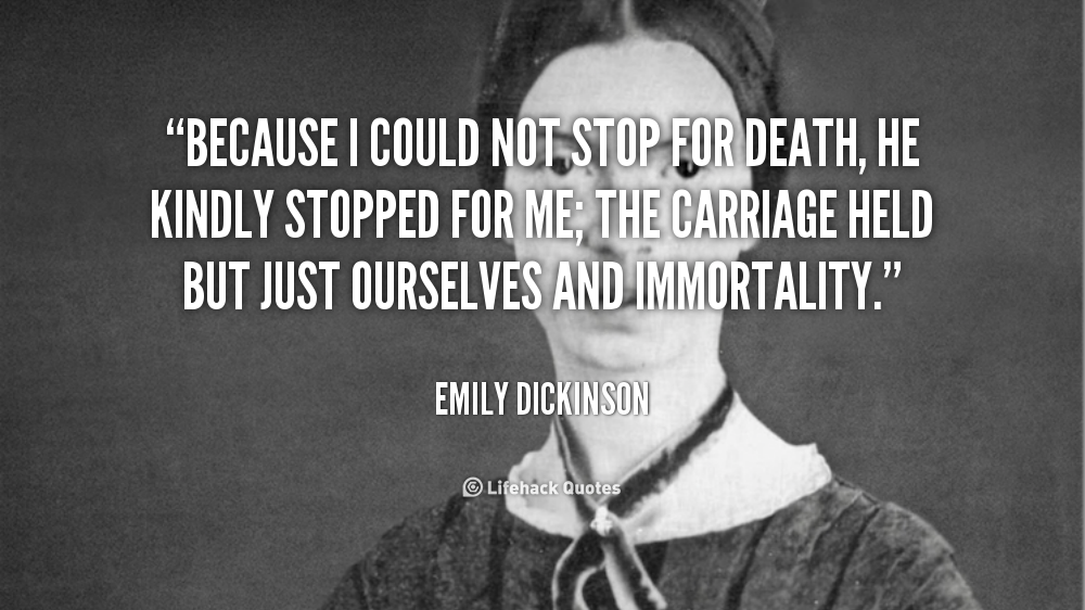 emily dickinson because i could Because i could not stop for death — by emily dickinson 712 (713) fame of myself, to justify,  because i could not stop for death— .