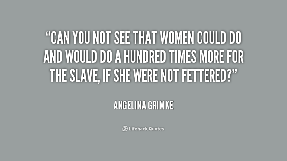 Sarah And Angelina Grimke Quotes Quotesgram