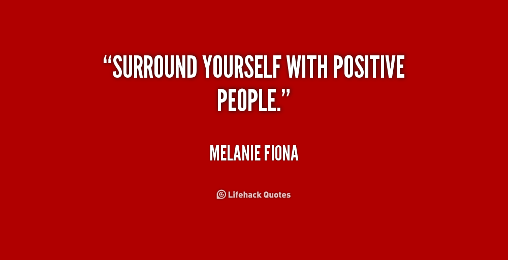 Surround Yourself With Positive People Quotes. QuotesGram