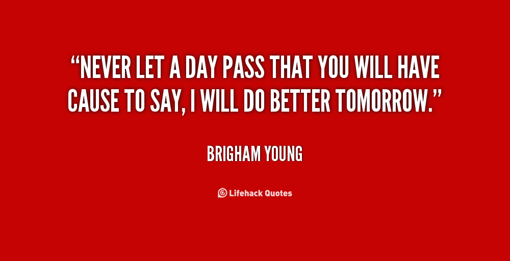 I Have To Be Better Tomorrow Quotes. QuotesGram