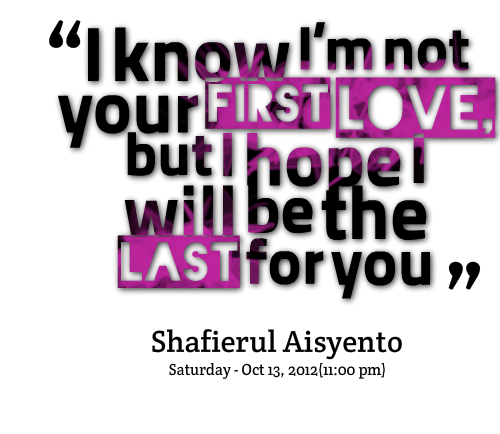 Your First Love Quotes : First Love Last Love Quotes. QuotesGram