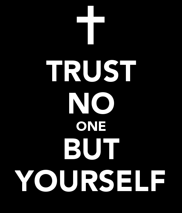 Quotes About Trusting No One But Yourself. QuotesGram