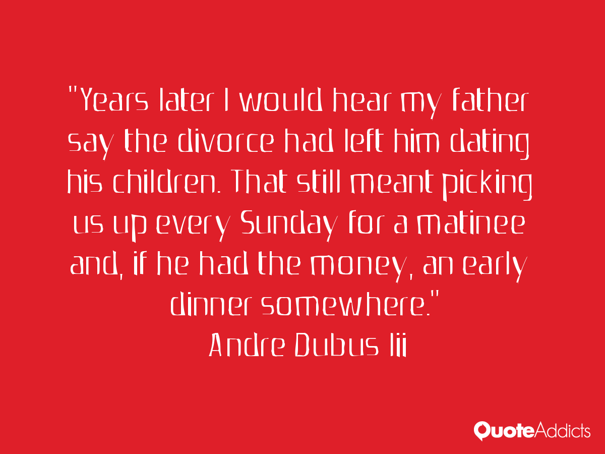 quotes about dating my son We all appreciate the daddies, papas, and fathers in our lives i hope that these dad quotes inspire and encourage - they are my own personal favorites.