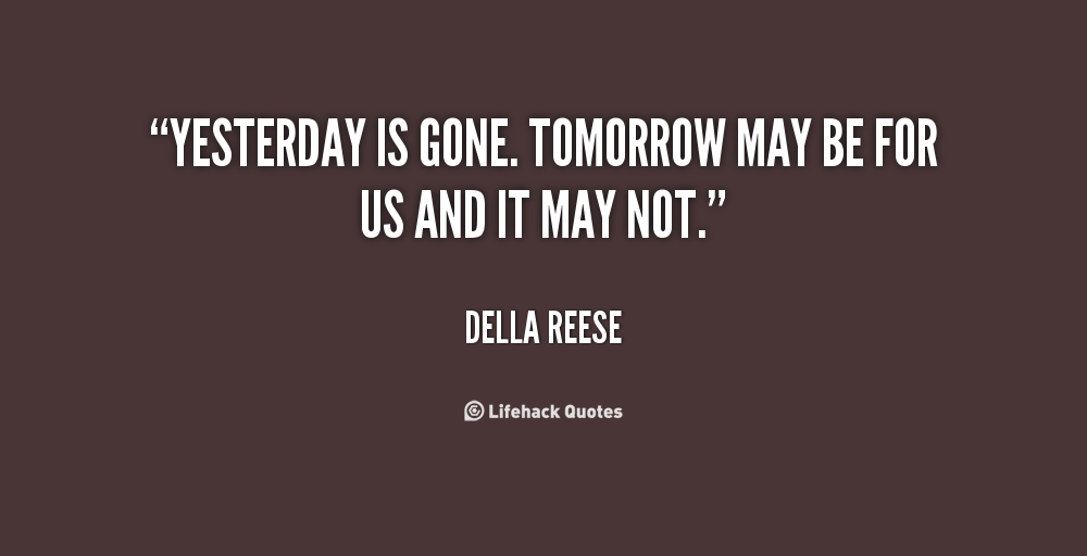 I Have To Be Better Tomorrow Quotes Quotesgram: Yesterday Is Gone Quotes. QuotesGram
