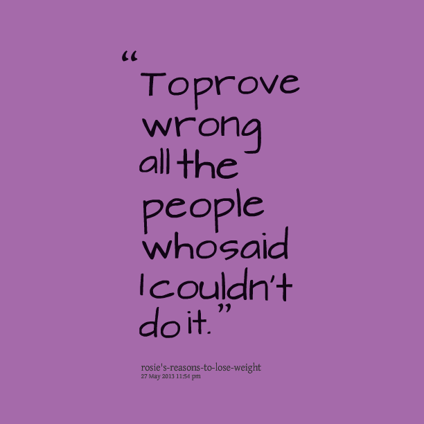 Quotes About Proving People Wrong Quotesgram