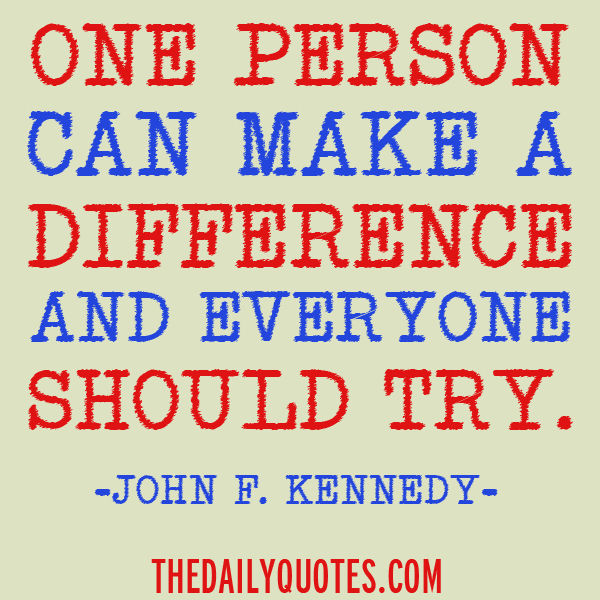 """One person can make a difference, and everyone should try."""