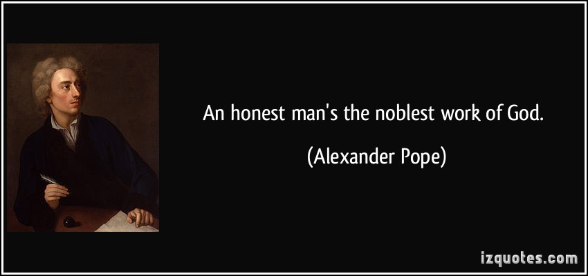 "an honest man is the noblest work of god essay 808 words free sample essay on role of religion article shared by religion is as old as man according to pope, ""an honest man is the noblest work of god."