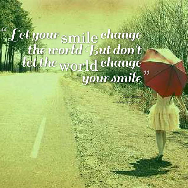 Best Smile In The World Quotes: Change Your World Quotes. QuotesGram