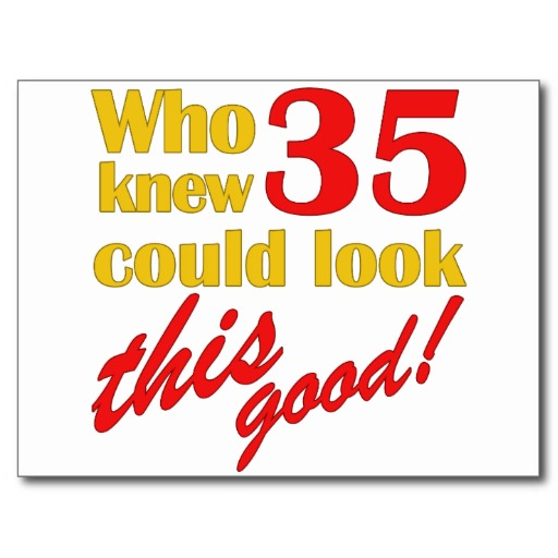 Quotes About Being 35 Years Old: Happy 35th Birthday Quotes. QuotesGram