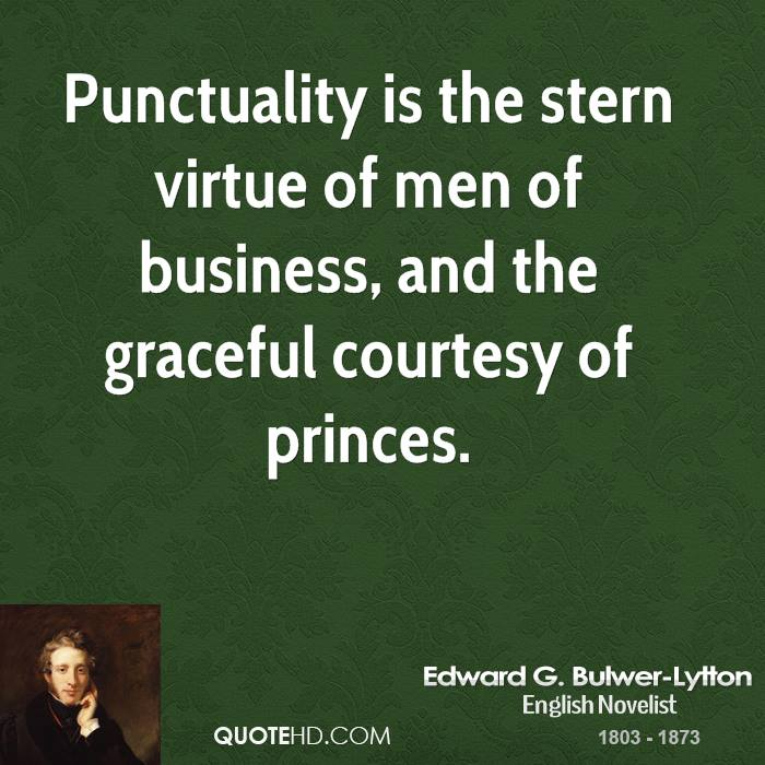 punctuality time and cardinal business virtues Punctuality is the politeness of kings punctuality is one of the cardinal business virtues: the time has come, the walrus said.